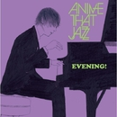 EVENING!/All That Jazz feat. COSMiC HOME