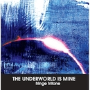 THE UNDERWORLD IS MINE/fringe tritone