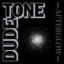 AFTERGLOW/DUDE TONE