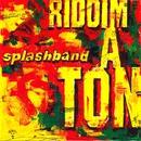 Riddim A Ton/Splashband