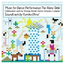 Music for Dance Performance The Rainy Table/Yumiko Ohno