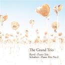 ラヴェル:ピアノ三重奏曲 シューベルト:ピアノ三重奏曲 第2番/The Grand Trio