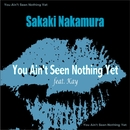 You Ain't Seen Nothing Yet feat. Kay/Sakaki Nakamura