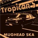 Mughead Ska/Tropican'S