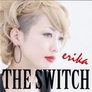 THE SWITCH/ERIKA