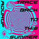trace back to this summer/adukuf