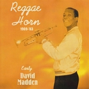 Reggae Horn 1969-83 / Early David Madden/David Madden