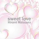 sweet love/松浦ひろみ
