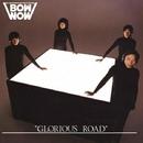 GLORIOUS ROAD/BOWWOW