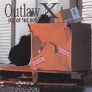 Out Of The Box/Outlaw X