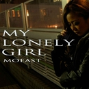 MY LONELY GIRL/MOEAST