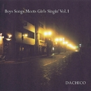 Boys Song Meets Girls Singin' Vol.1/DACHICO