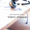 Silent Melodies/nothing ever lasts