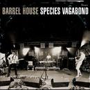 Species Vagabond/BARREL HOUSE