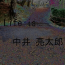 LIFE IS・・・/中井亮太郎