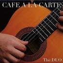 カフェ・アラカルト・・美しいギター・デュオによる名曲集/THE DUO~鬼怒無月&鈴木大介