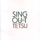 SING OUT with TETSU/きたがわてつ