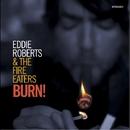 BURN!/EDDIE ROBERTS&THE FIRE EATERS