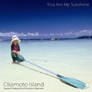 You Are My Sunshine/Okamoto Island