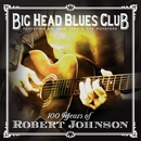 100 Years Of Robert Johnson/BIG HEAD BLUES CLUB (FEATURING BIG HEAD TODD & THE MONSTERS)