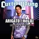 Arigato / Hey DJ/Curtis Young