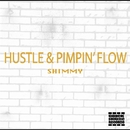 HUSTLE & PIMPIN' FLOW/SHIMMY