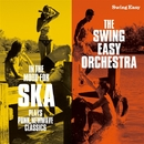 IN THE MOOD FOR SKA~PLAYS PUNK,NEWWAVE CLASSICS/THE SWING EASY ORCHESTRA