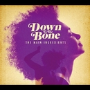 The Main Ingredient/DOWN TO THE BONE