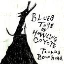 BLUES TAPE OF HOWLING COYOTE/Taurus Bonehead