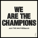 We Are The Champions/JEFF THE BROTHERHOOD