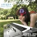 RENEWAL OPEN-THE SELECTIONS-/大和姫呂未