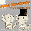 ビッチーブッチー2011/Acid Brothers