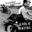 Call It Blazing/A Classic Education