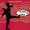 PLACE KICK + 1984/CHANCE OPERATION