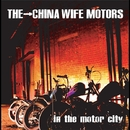 in the motor city/THE→CHINA WIFE MOTORS