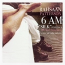 6 A.M. (Silk remixes)/RAHSAAN PATTERSON