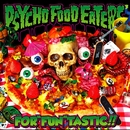 FOR''FUN''TASTIC!!/PSYCHO FOOD EATERS