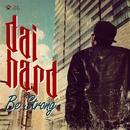 Be Strong/DAI-HARD