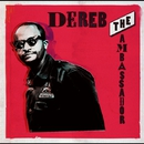 DEREB THE AMBASSADOR/Dereb The Ambassador