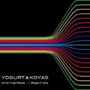 Into The Peak / Ride It On/Yogurt & Koyas