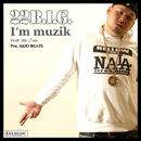 I'm a Muzik feat. ♪UN/22B.I.G