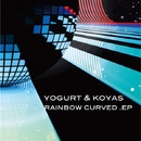 RAINBOW CURVED EP/Yogurt & Koyas