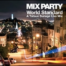 MIX PARTY World Standard A Tatsuo Sunaga Live Mix Digital Album/須永辰緒