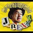 Mr. NONSTOPMAN/J-REXXX