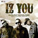 IZ YOU/SUPA FLY ENTERPRIZZ