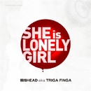 She is lonely girl/親指HEAD a.k.a TRIGA FINGER