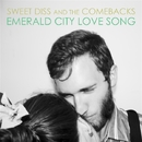 Emerald City Love Song/Sweet Diss And The Comebacks