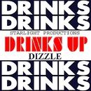 Drinks Up/Dizzle