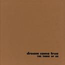 Dream Come True/The Three Of Us