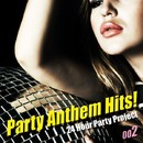 Party Anthem Hits ! 002/24 Hour Party Project